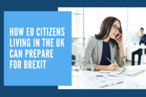 If you're an EU citizen who is living in the UK – here's how you can prepare for Brexit.